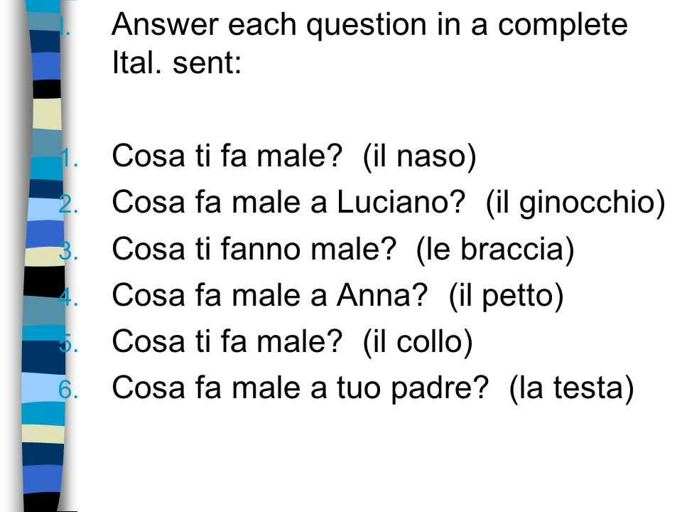I. Answer each question in a complete Ital. sent: 1.
