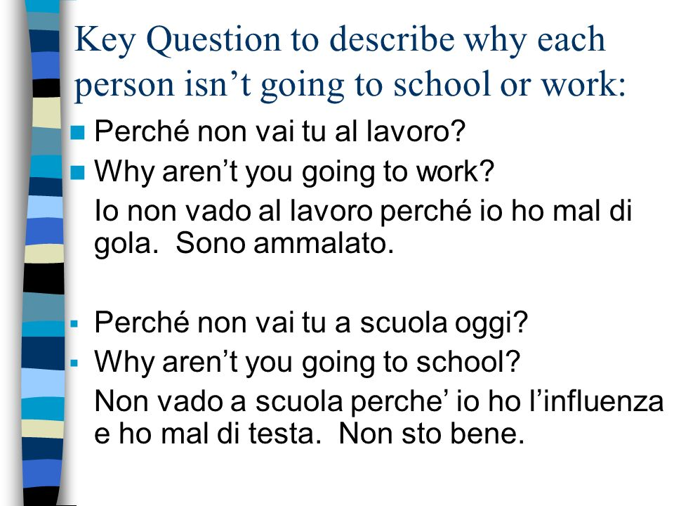 Key Question to describe why each person isnt going to school or work: Perché non vai tu al lavoro.