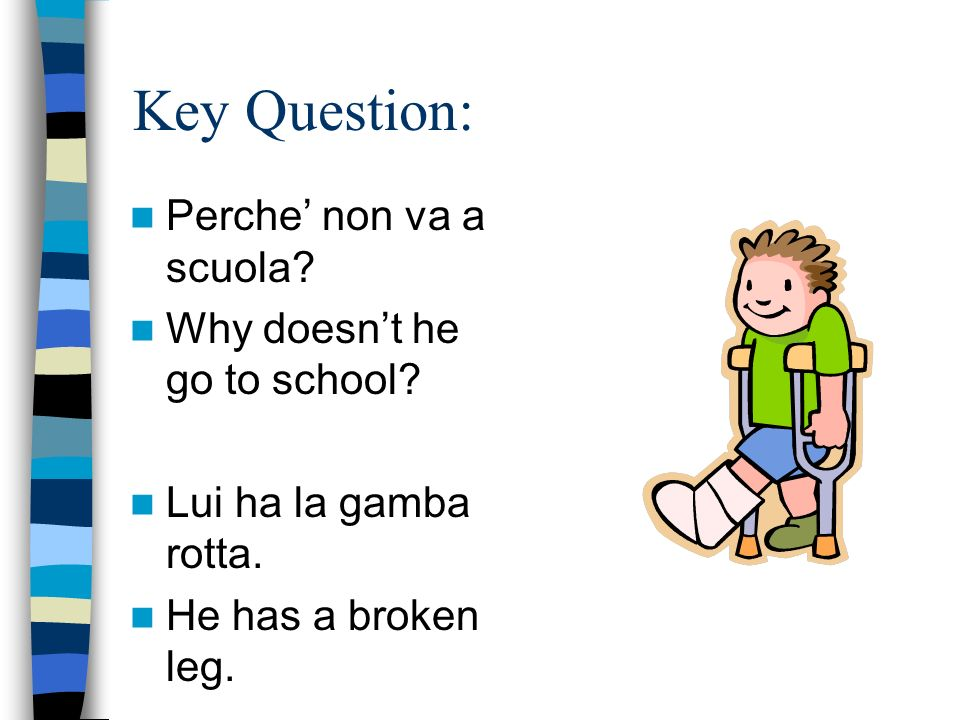 Key Question: Perche non va a scuola. Why doesnt he go to school.