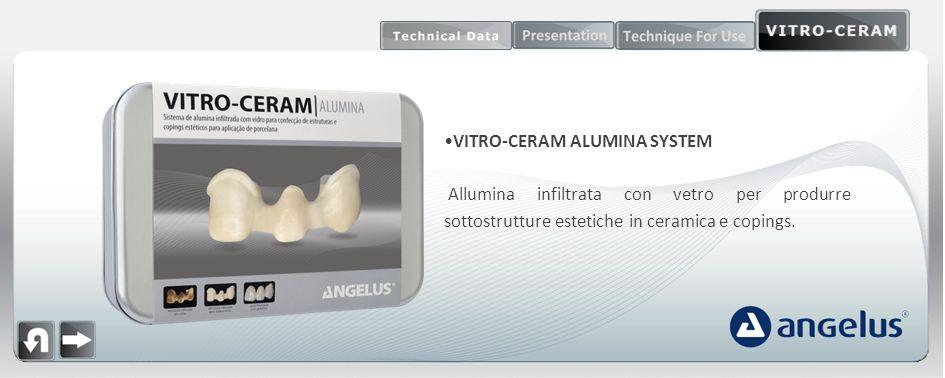 VITRO-CERAM ALUMINA SYSTEM Allumina infiltrata con vetro per produrre sottostrutture estetiche in ceramica e copings.
