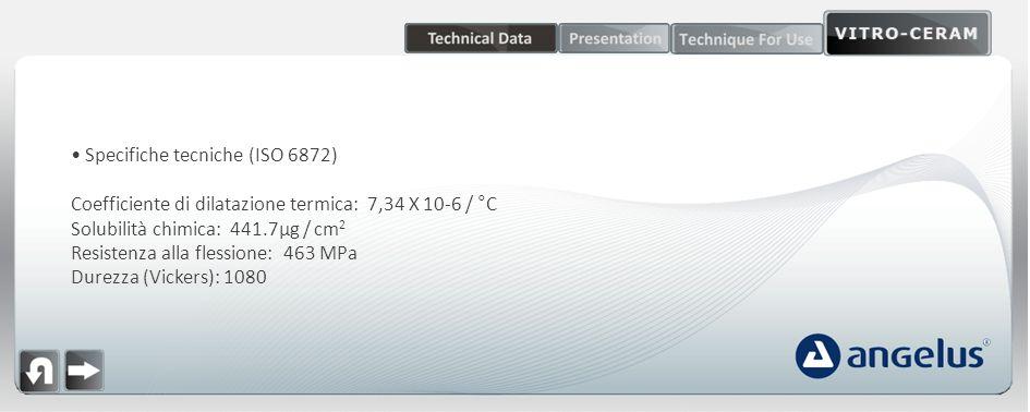 Specifiche tecniche (ISO 6872) Coefficiente di dilatazione termica: 7,34 X 10-6 / °C Solubilità chimica: 441.7µg / cm 2 Resistenza alla flessione: 463