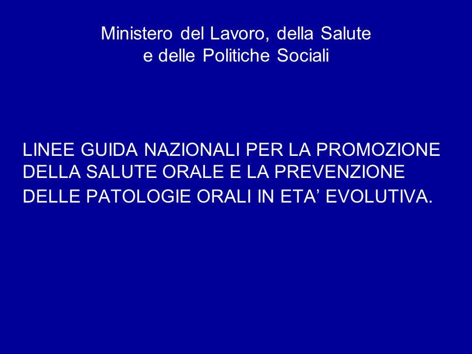 Ministero del Lavoro, della Salute e delle Politiche Sociali LINEE GUIDA NAZIONALI PER LA PROMOZIONE DELLA SALUTE ORALE E LA PREVENZIONE DELLE PATOLOG