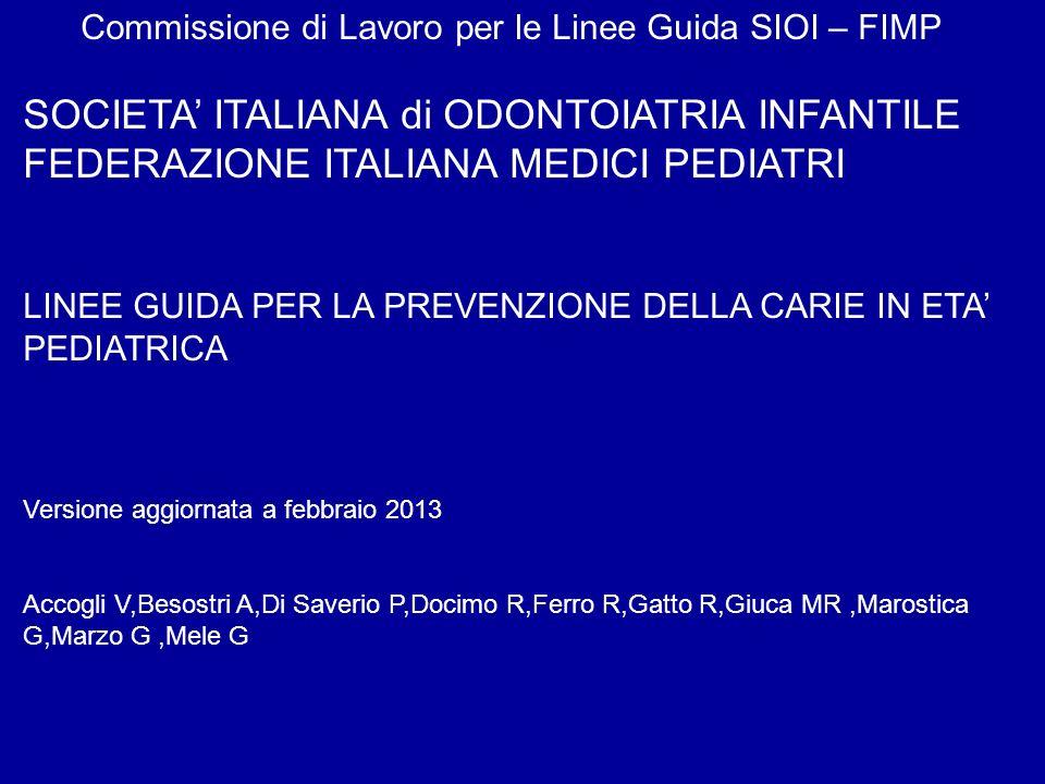 Commissione di Lavoro per le Linee Guida SIOI – FIMP SOCIETA ITALIANA di ODONTOIATRIA INFANTILE FEDERAZIONE ITALIANA MEDICI PEDIATRI LINEE GUIDA PER L