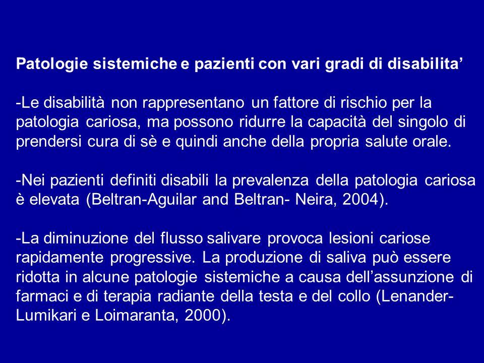Patologie sistemiche e pazienti con vari gradi di disabilita -Le disabilità non rappresentano un fattore di rischio per la patologia cariosa, ma posso