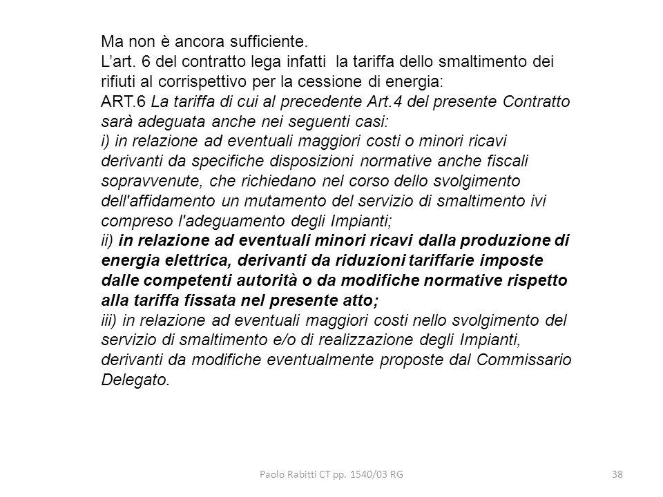 Paolo Rabitti CT pp. 1540/03 RG38 Ma non è ancora sufficiente. Lart. 6 del contratto lega infatti la tariffa dello smaltimento dei rifiuti al corrispe
