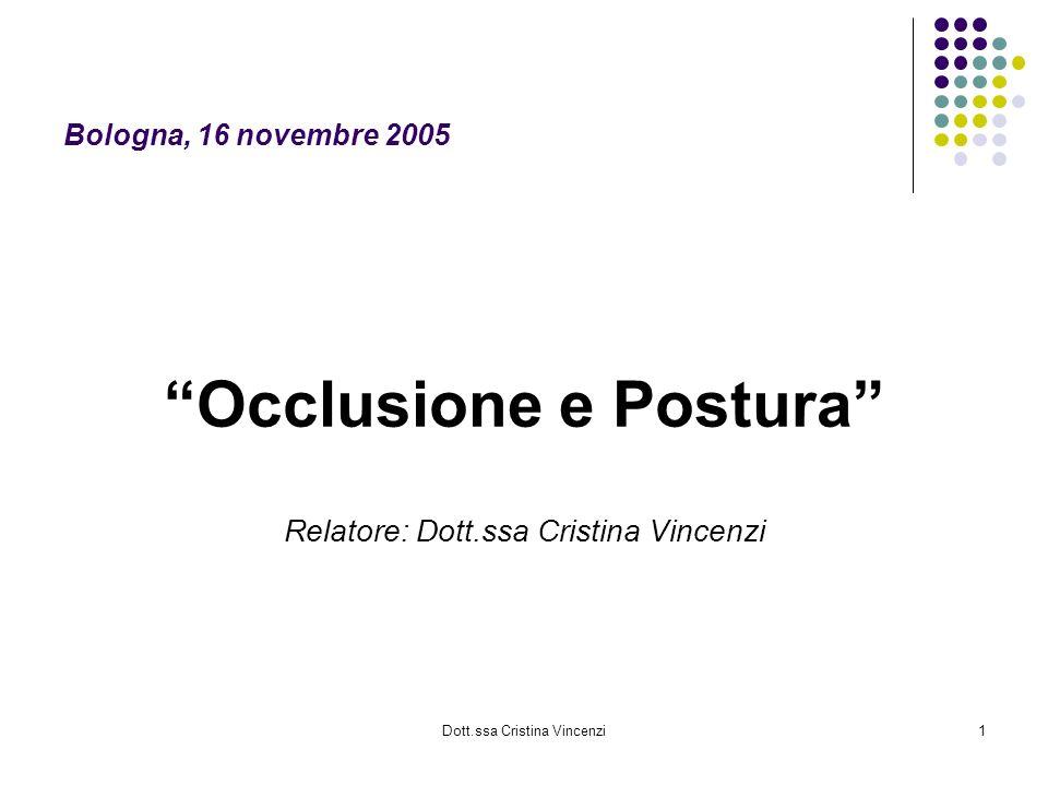 Dott.ssa Cristina Vincenzi1 Bologna, 16 novembre 2005 Occlusione e Postura Relatore: Dott.ssa Cristina Vincenzi