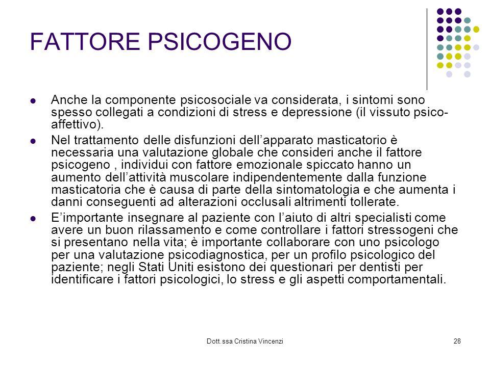 Dott.ssa Cristina Vincenzi28 FATTORE PSICOGENO Anche la componente psicosociale va considerata, i sintomi sono spesso collegati a condizioni di stress