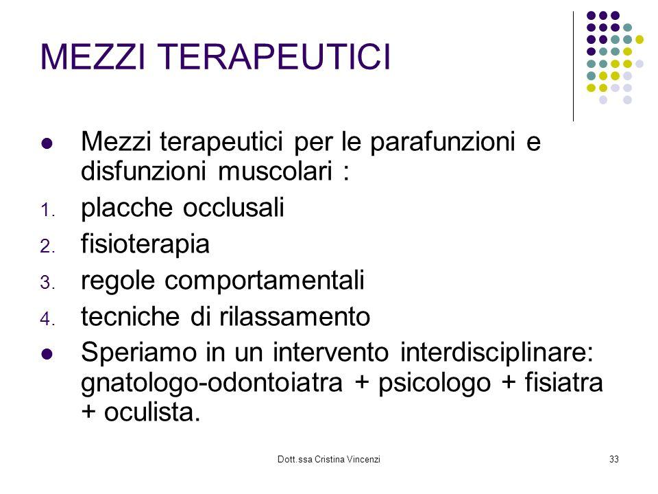 Dott.ssa Cristina Vincenzi33 MEZZI TERAPEUTICI Mezzi terapeutici per le parafunzioni e disfunzioni muscolari : 1. placche occlusali 2. fisioterapia 3.