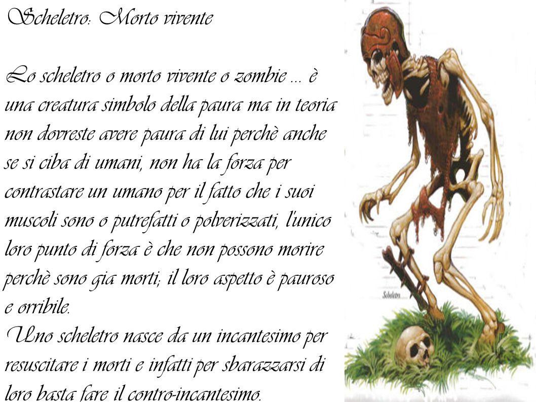 Scheletro: Morto vivente Lo scheletro o morto vivente o zombie... è una creatura simbolo della paura ma in teoria non dovreste avere paura di lui perc