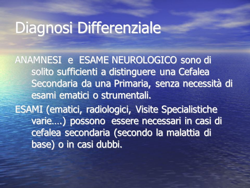 Diagnosi Differenziale ANAMNESI e ESAME NEUROLOGICO sono di solito sufficienti a distinguere una Cefalea Secondaria da una Primaria, senza necessità d