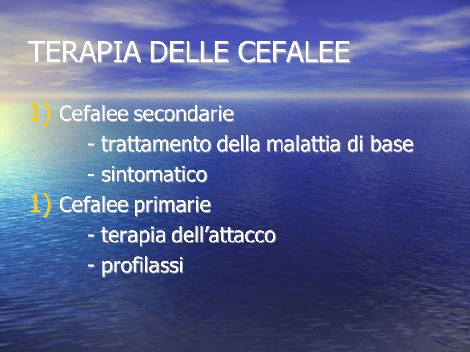 TERAPIA DELLE CEFALEE 1) Cefalee secondarie - trattamento della malattia di base - trattamento della malattia di base - sintomatico - sintomatico 1) C
