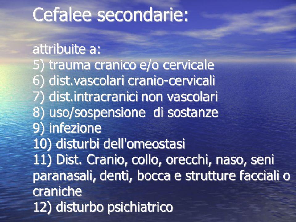 Cefalee secondarie: attribuite a: 5) trauma cranico e/o cervicale 6) dist.vascolari cranio-cervicali 7) dist.intracranici non vascolari 8) uso/sospens