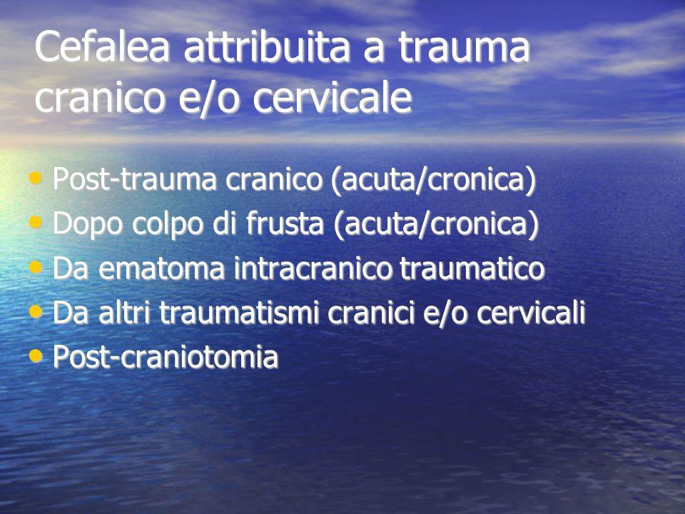 Cefalea attribuita a disturbi vascolari cranici o cervicali Ictus ischemico o TIA Ictus ischemico o TIA Emorragia intracranica non traumatica Emorragia intracranica non traumatica MAV non sanguinante MAV non sanguinante Arterite Arterite A partenza da a.carotide o vertebrale A partenza da a.carotide o vertebrale Da trombosi venosa cerebrale Da trombosi venosa cerebrale Altro disturbo vascolare intracranico Altro disturbo vascolare intracranico