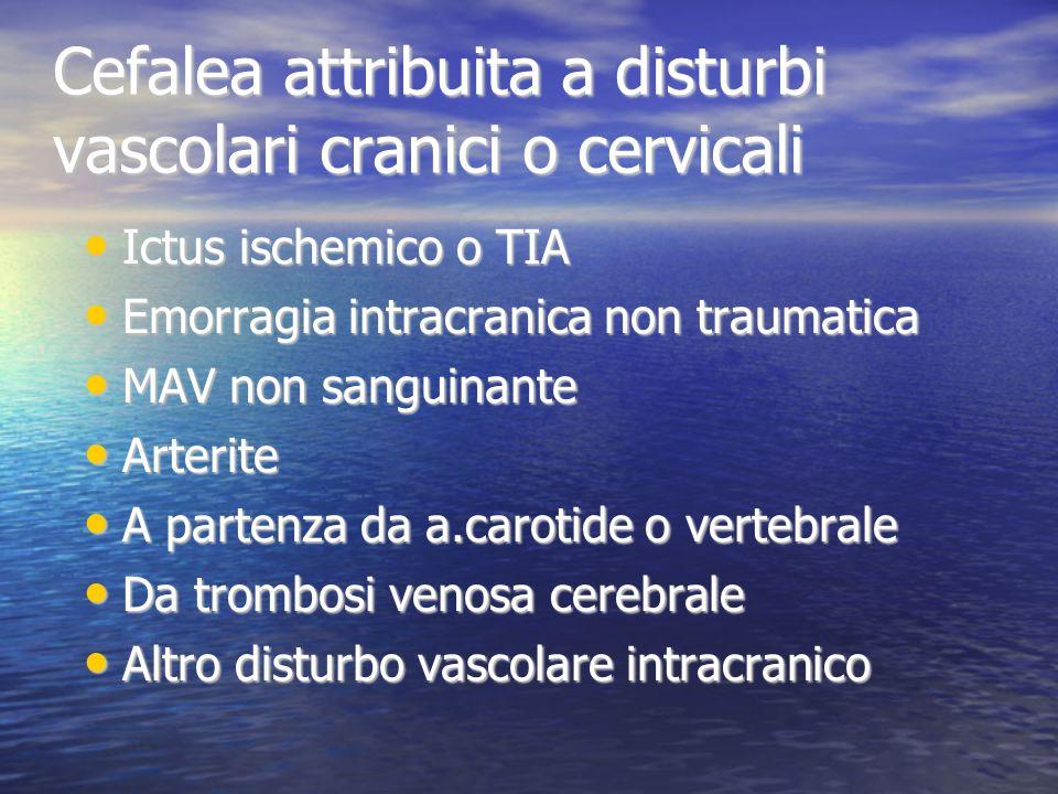 Cefalea attribuita a disturbi vascolari cranici o cervicali Ictus ischemico o TIA Ictus ischemico o TIA Emorragia intracranica non traumatica Emorragi