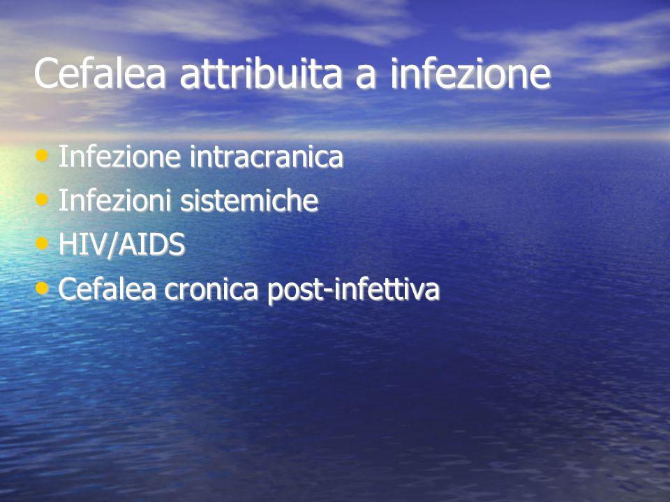 Cefalea attribuita a infezione Infezione intracranica Infezione intracranica Infezioni sistemiche Infezioni sistemiche HIV/AIDS HIV/AIDS Cefalea croni