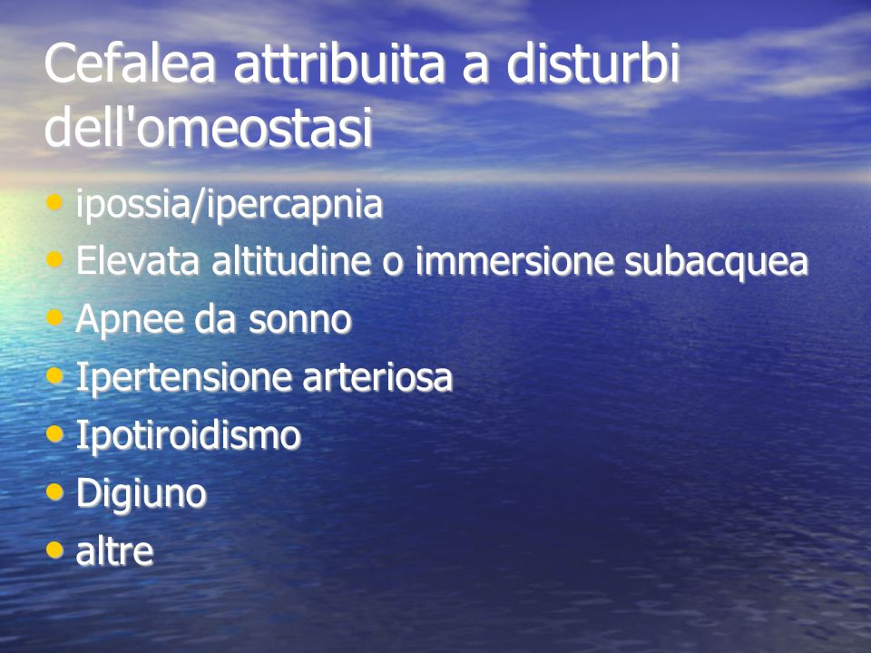 Cefalea attribuita a disturbi dell'omeostasi ipossia/ipercapnia ipossia/ipercapnia Elevata altitudine o immersione subacquea Elevata altitudine o imme