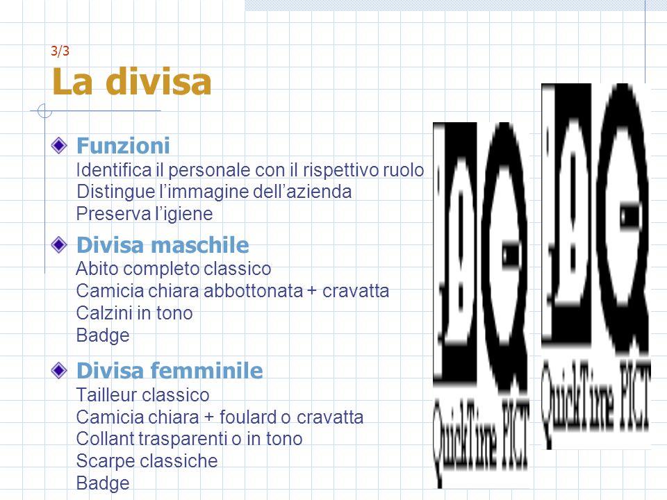 3/3 La divisa Funzioni Identifica il personale con il rispettivo ruolo Distingue limmagine dellazienda Preserva ligiene Divisa maschile Abito completo