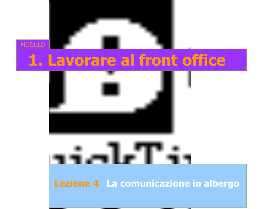 Lezione 4La comunicazione in albergo MODULO 1. Lavorare al front office