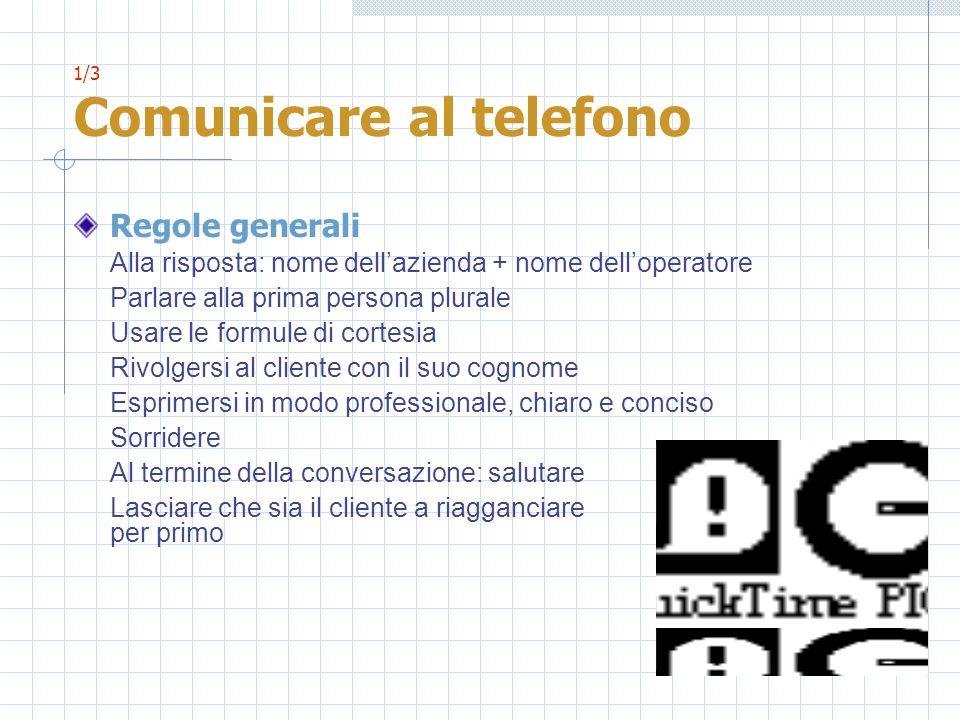 1/3 Comunicare al telefono Regole generali Alla risposta: nome dellazienda + nome delloperatore Parlare alla prima persona plurale Usare le formule di
