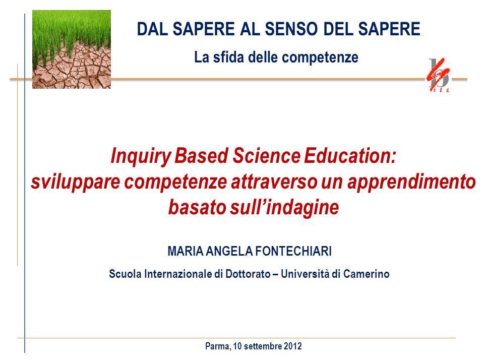 Inquiry Based Science Education: sviluppare competenze attraverso un apprendimento basato sullindagine Parma, 10 settembre 2012 DAL SAPERE AL SENSO DE