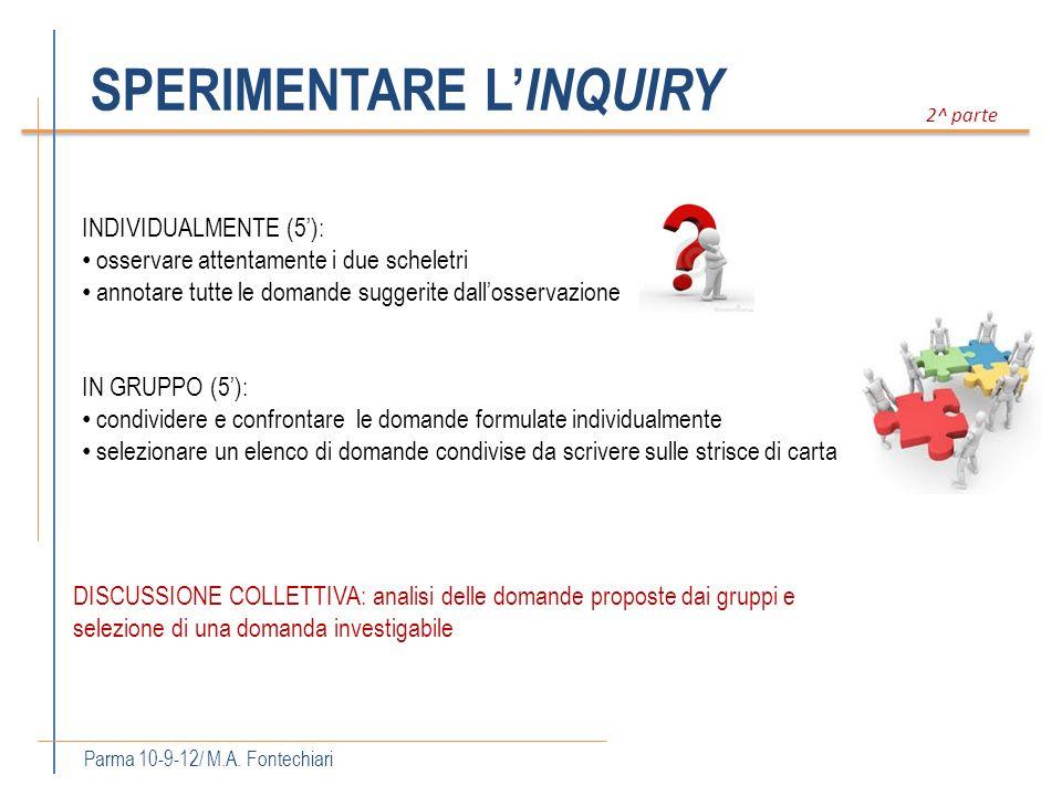 SPERIMENTARE L INQUIRY Parma 10-9-12/ M.A. Fontechiari 2^ parte INDIVIDUALMENTE (5): osservare attentamente i due scheletri annotare tutte le domande