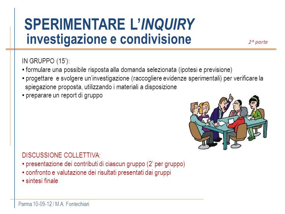 SPERIMENTARE L INQUIRY 2^ parte IN GRUPPO (15): formulare una possibile risposta alla domanda selezionata (ipotesi e previsione) progettare e svolgere