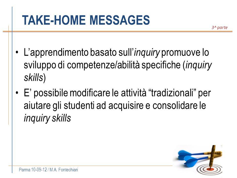 TAKE-HOME MESSAGES Lapprendimento basato sull inquiry promuove lo sviluppo di competenze/abilità specifiche ( inquiry skills ) E possibile modificare