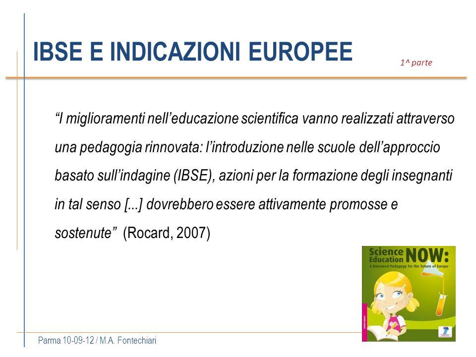 IBSE E INDICAZIONI EUROPEE Parma 10-09-12 / M.A. Fontechiari 1^ parte I miglioramenti nelleducazione scientifica vanno realizzati attraverso una pedag