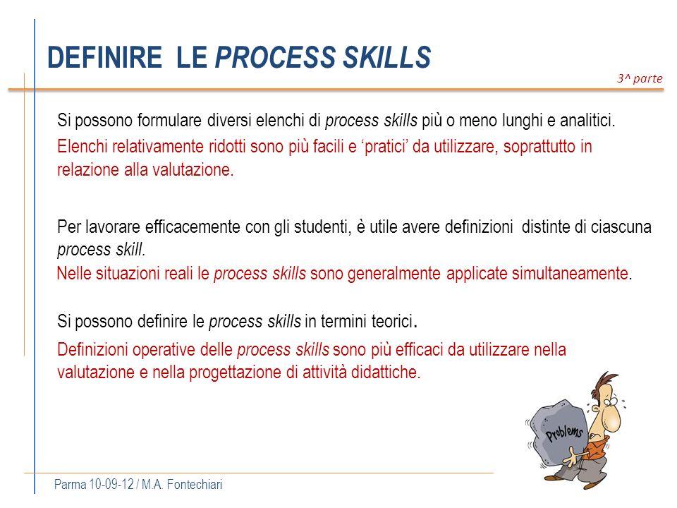 DEFINIRE LE PROCESS SKILLS 3^ parte Parma 10-09-12 / M.A. Fontechiari Nelle situazioni reali le process skills sono generalmente applicate simultaneam