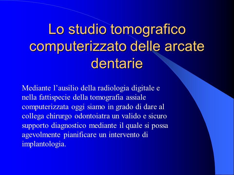 Lo studio tomografico computerizzato delle arcate dentarie Mediante lausilio della radiologia digitale e nella fattispecie della tomografia assiale co