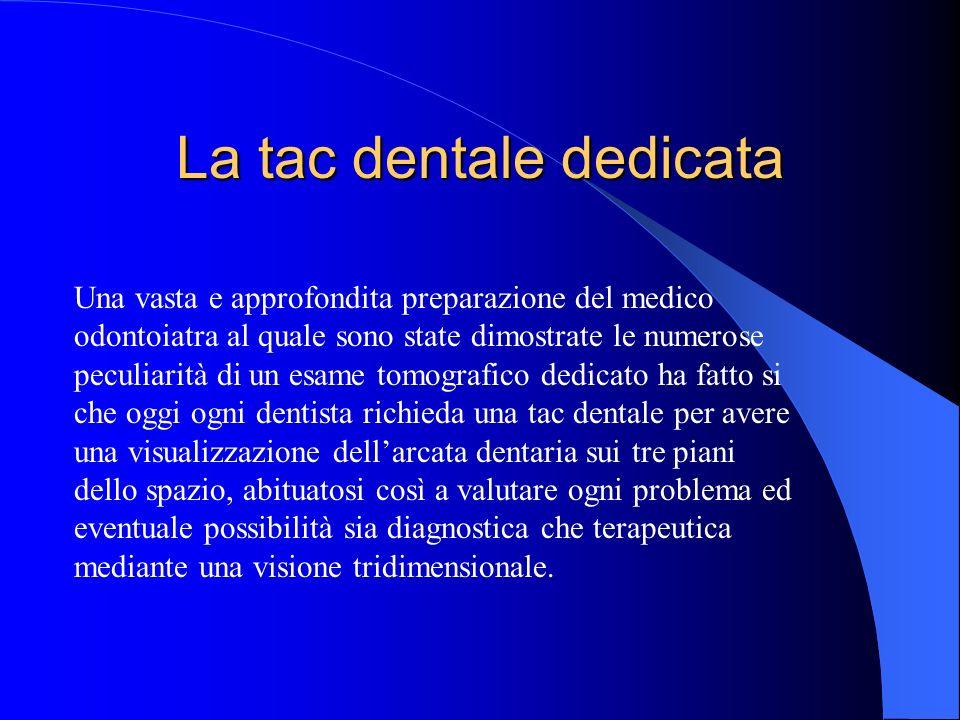 La tac dentale dedicata Una vasta e approfondita preparazione del medico odontoiatra al quale sono state dimostrate le numerose peculiarità di un esam