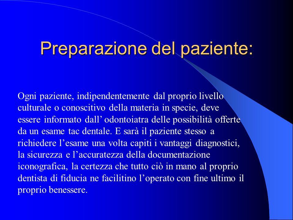 Preparazione del paziente: Ogni paziente, indipendentemente dal proprio livello culturale o conoscitivo della materia in specie, deve essere informato
