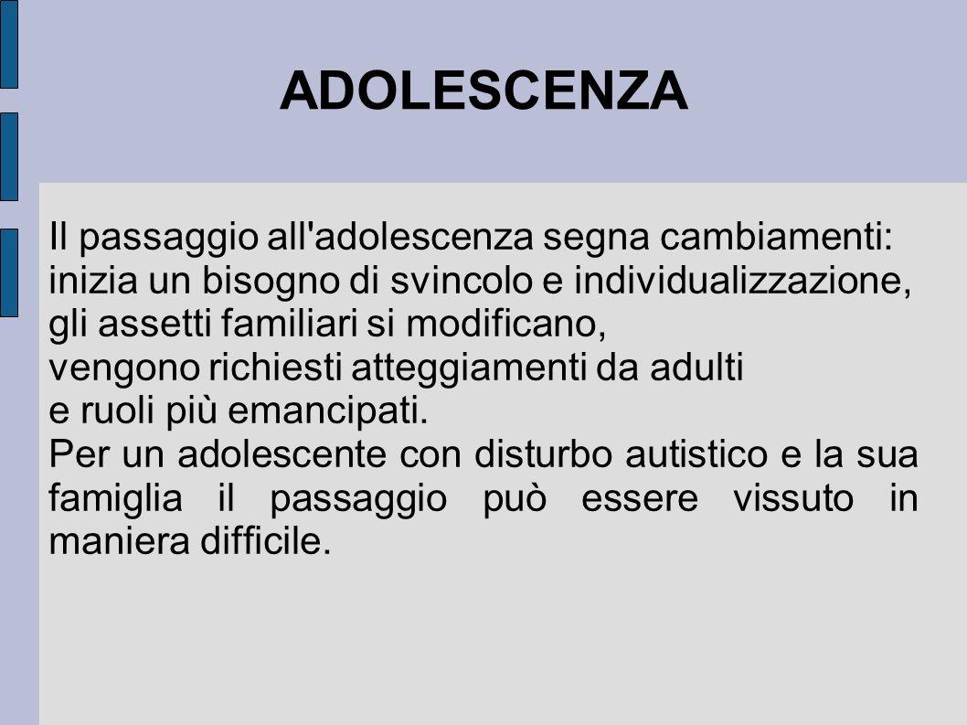 ADOLESCENZA Il passaggio all'adolescenza segna cambiamenti: inizia un bisogno di svincolo e individualizzazione, gli assetti familiari si modificano,