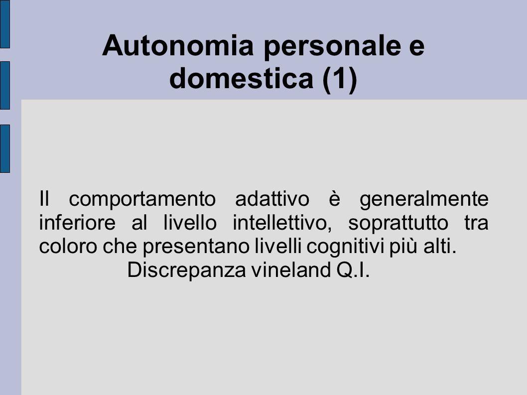 Autonomia personale e domestica (1) Il comportamento adattivo è generalmente inferiore al livello intellettivo, soprattutto tra coloro che presentano