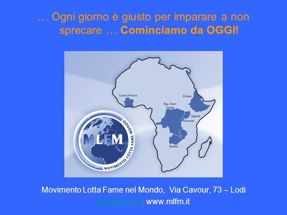 … Ogni giorno è giusto per imparare a non sprecare … Cominciamo da OGGI! Movimento Lotta Fame nel Mondo, Via Cavour, 73 – Lodi info@mlfm.itinfo@mlfm.i