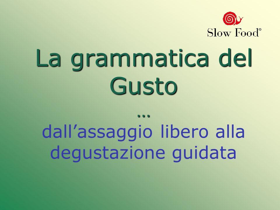 La grammatica del Gusto … La grammatica del Gusto … dallassaggio libero alla degustazione guidata