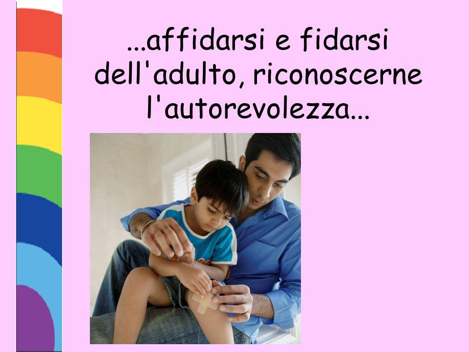 ...affidarsi e fidarsi dell'adulto, riconoscerne l'autorevolezza...