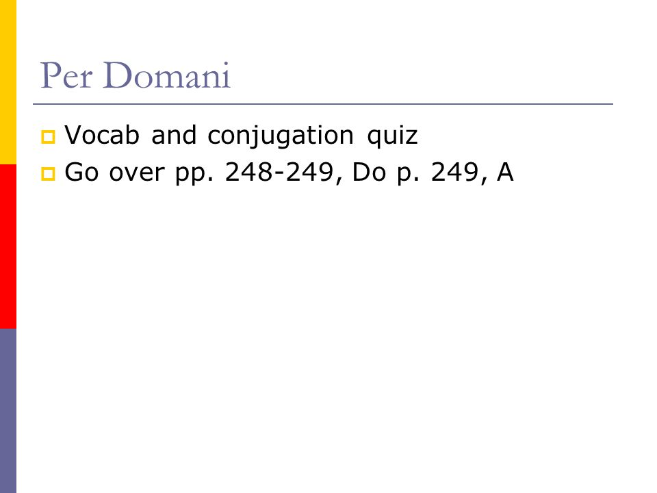 Per Domani Vocab and conjugation quiz Go over pp. 248-249, Do p. 249, A
