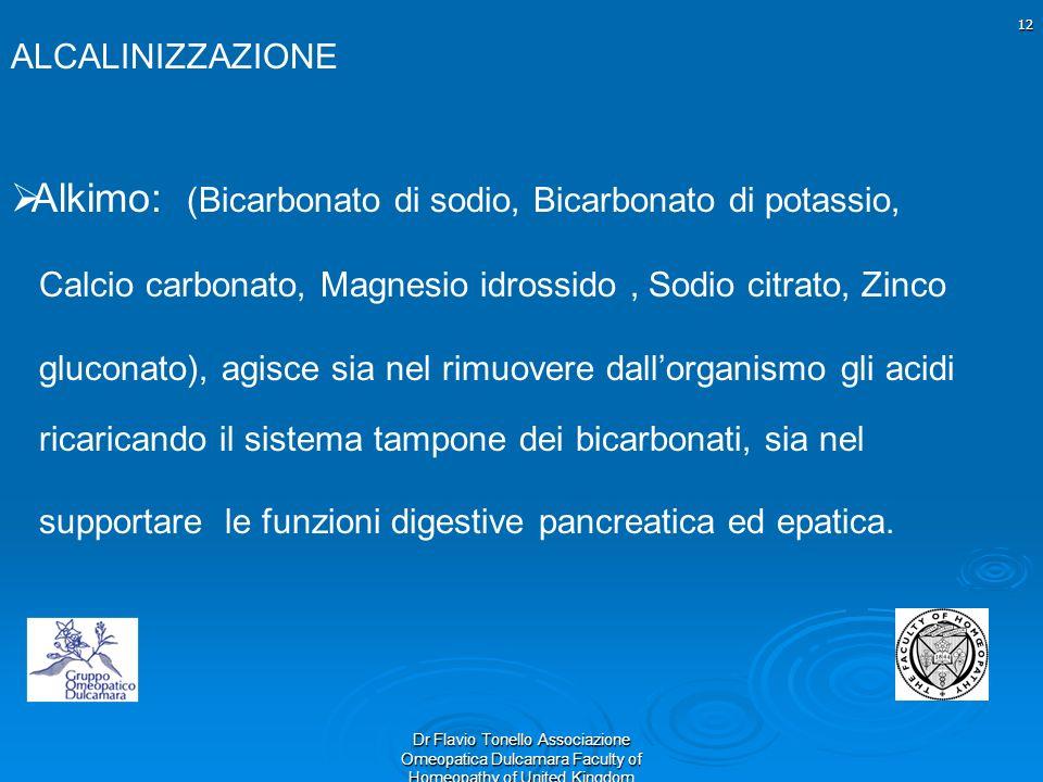 12 Dr Flavio Tonello Associazione Omeopatica Dulcamara Faculty of Homeopathy of United Kingdom ALCALINIZZAZIONE Alkimo: (Bicarbonato di sodio, Bicarbo