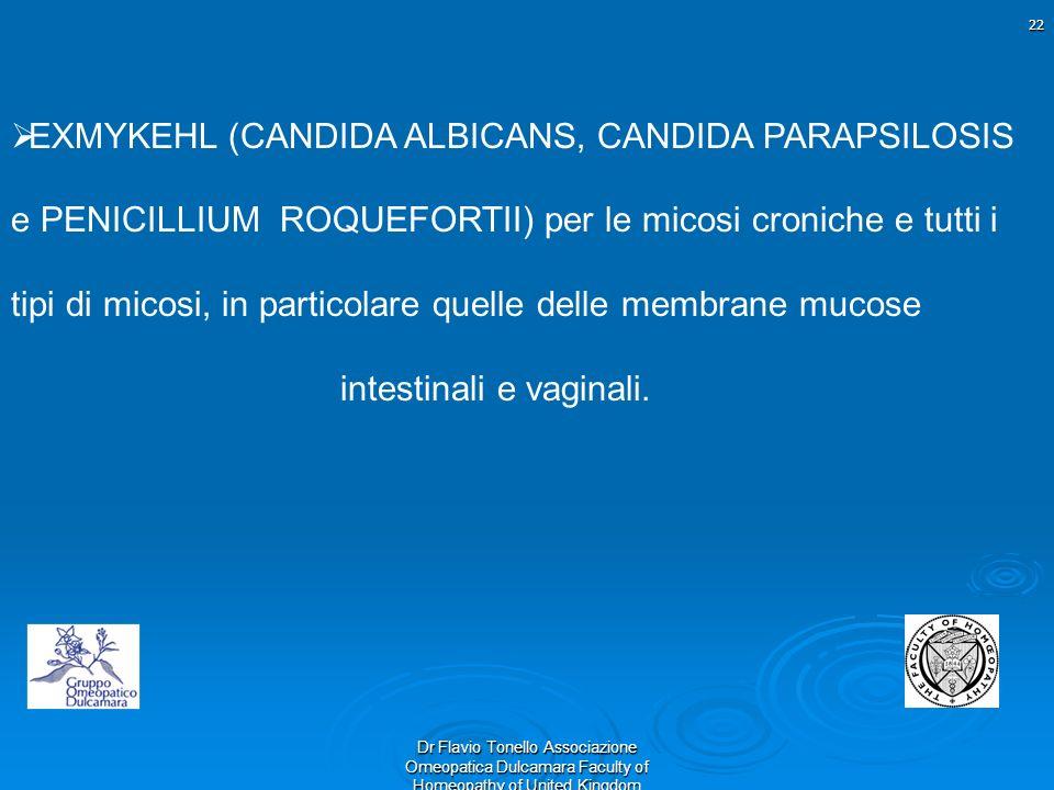 22 Dr Flavio Tonello Associazione Omeopatica Dulcamara Faculty of Homeopathy of United Kingdom EXMYKEHL (CANDIDA ALBICANS, CANDIDA PARAPSILOSIS e PENI