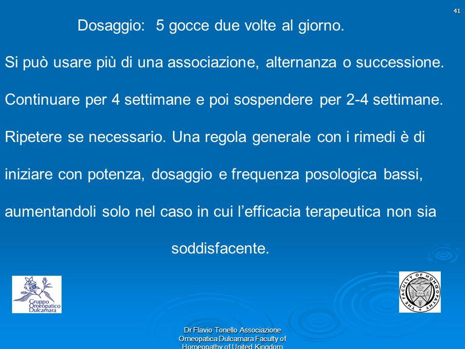 41 Dr Flavio Tonello Associazione Omeopatica Dulcamara Faculty of Homeopathy of United Kingdom Dosaggio: 5 gocce due volte al giorno. Si può usare più