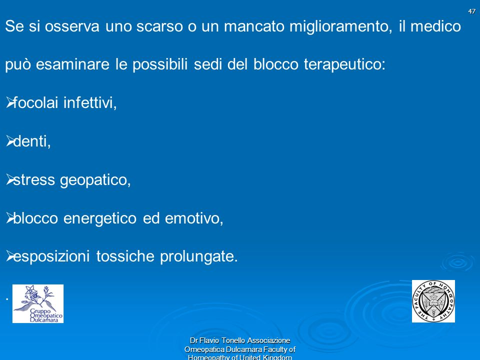 47 Dr Flavio Tonello Associazione Omeopatica Dulcamara Faculty of Homeopathy of United Kingdom Se si osserva uno scarso o un mancato miglioramento, il