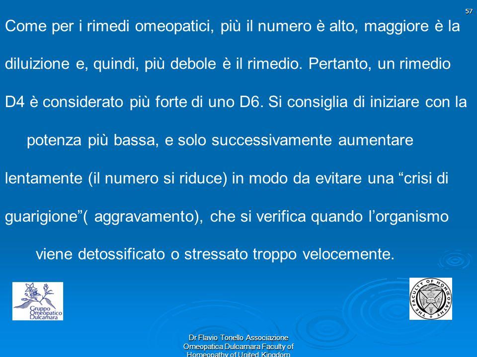 57 Dr Flavio Tonello Associazione Omeopatica Dulcamara Faculty of Homeopathy of United Kingdom Come per i rimedi omeopatici, più il numero è alto, mag