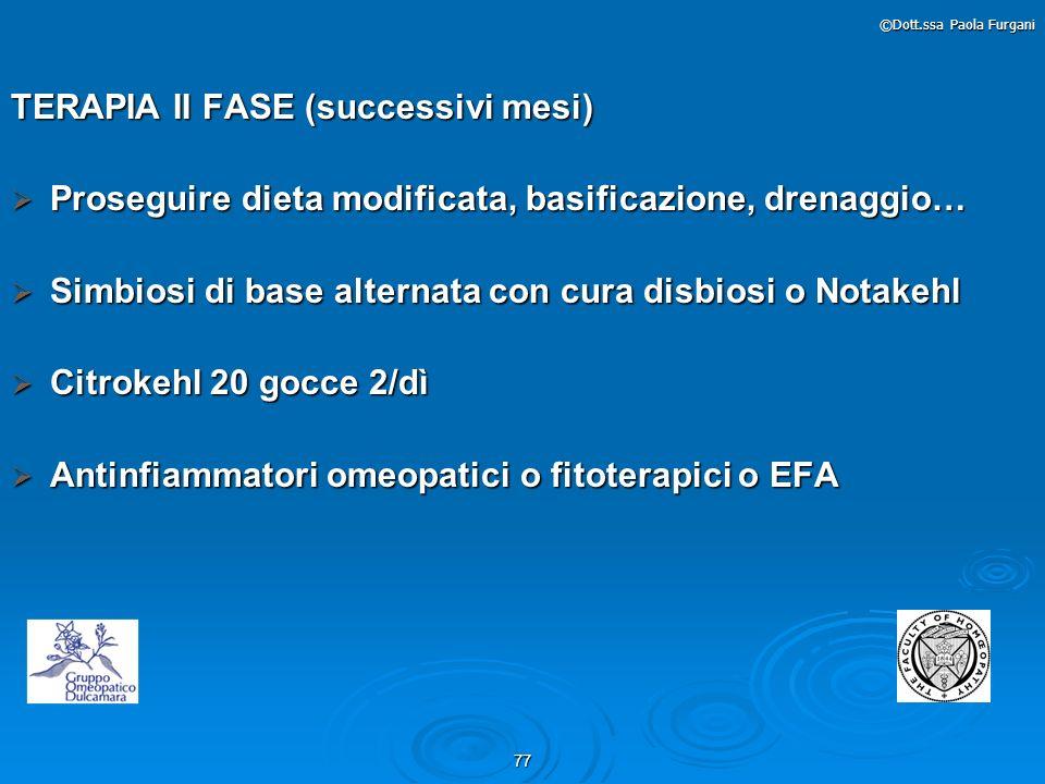 77 ©Dott.ssa Paola Furgani TERAPIA II FASE (successivi mesi) Proseguire dieta modificata, basificazione, drenaggio… Proseguire dieta modificata, basif