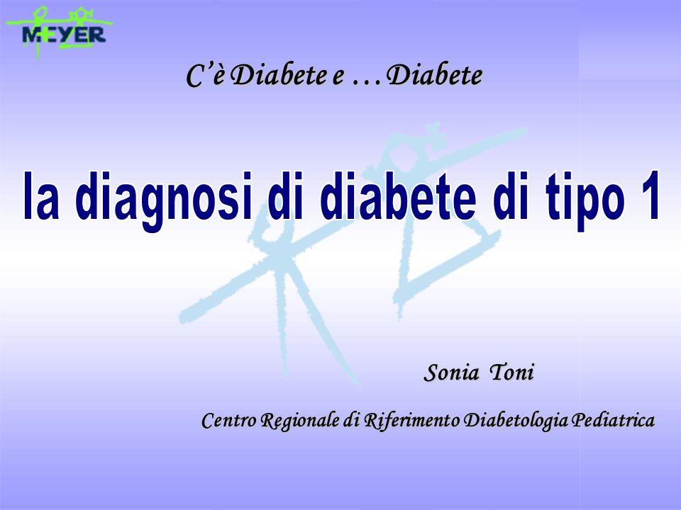 Cè Diabete e …Diabete Sonia Toni Sonia Toni Centro Regionale di Riferimento Diabetologia Pediatrica