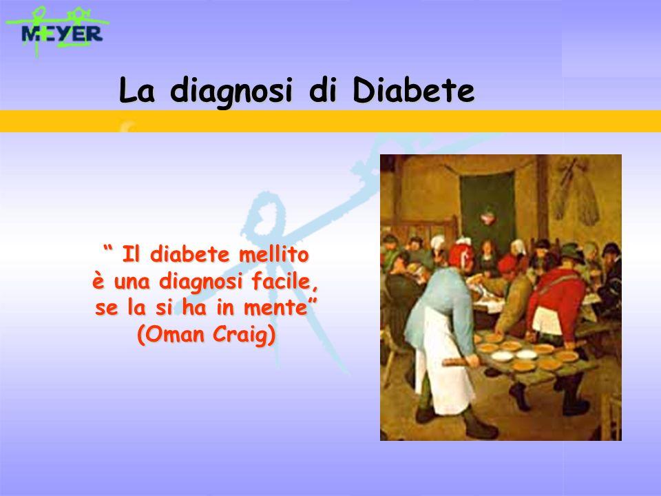 La diagnosi di Diabete Il diabete mellito Il diabete mellito è una diagnosi facile, se la si ha in mente (Oman Craig)