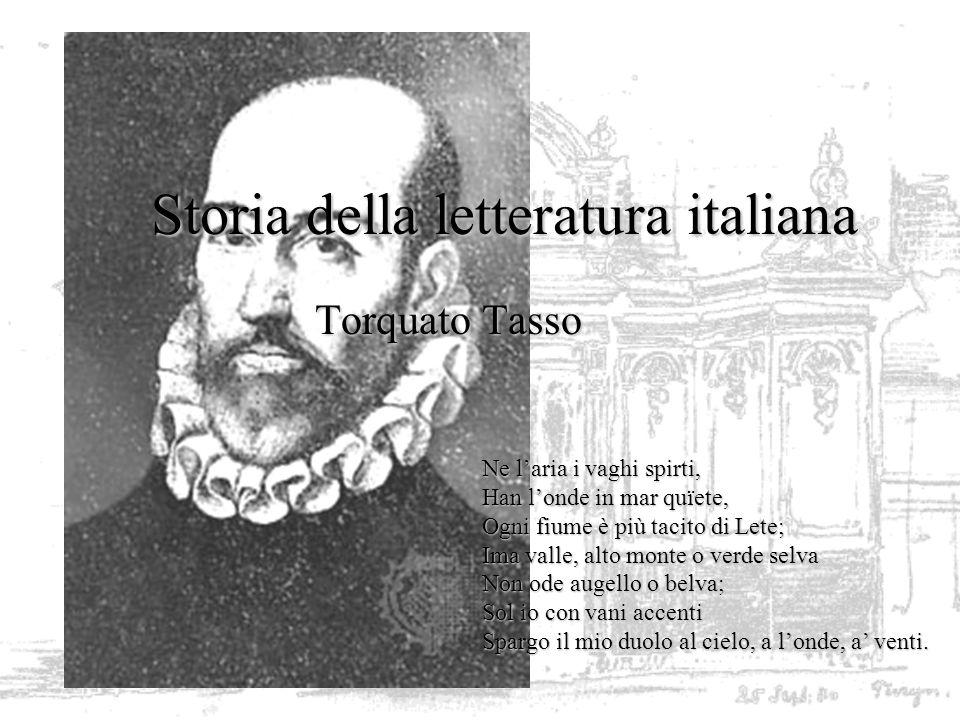 Storia della letteratura italiana Torquato Tasso Ne laria i vaghi spirti, Han londe in mar quïete, Ogni fiume è più tacito di Lete; Ima valle, alto mo