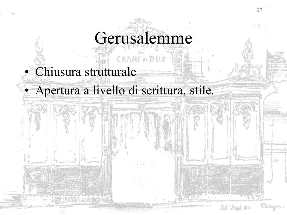 17 Gerusalemme Chiusura strutturale Apertura a livello di scrittura, stile.