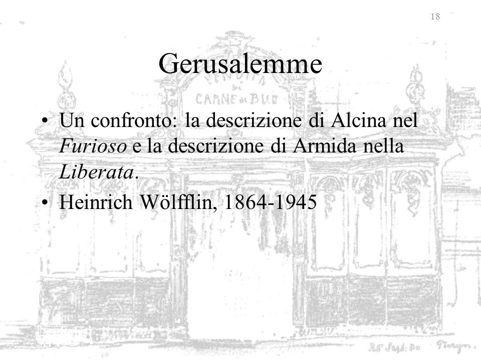 18 Gerusalemme Un confronto: la descrizione di Alcina nel Furioso e la descrizione di Armida nella Liberata. Heinrich Wölfflin, 1864-1945