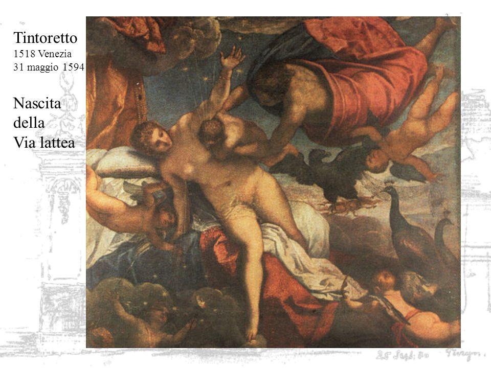 3 Tintoretto 1518 Venezia 31 maggio 1594 Nascita della Via lattea